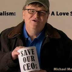 "STR Reviews ""Capitalism: A Love Story"""
