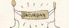 """""""Saturday… I'm the Saturday Man."""""""